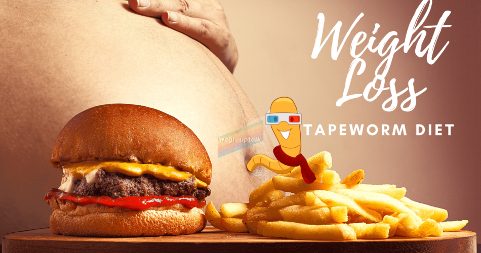Weightloss - Tapeworm diet; no exercise required